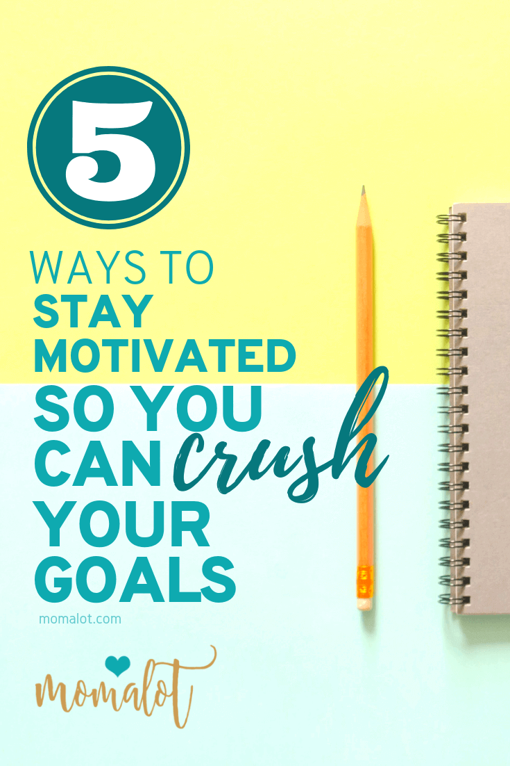 5 ways to stay motivated so you can crush your goals