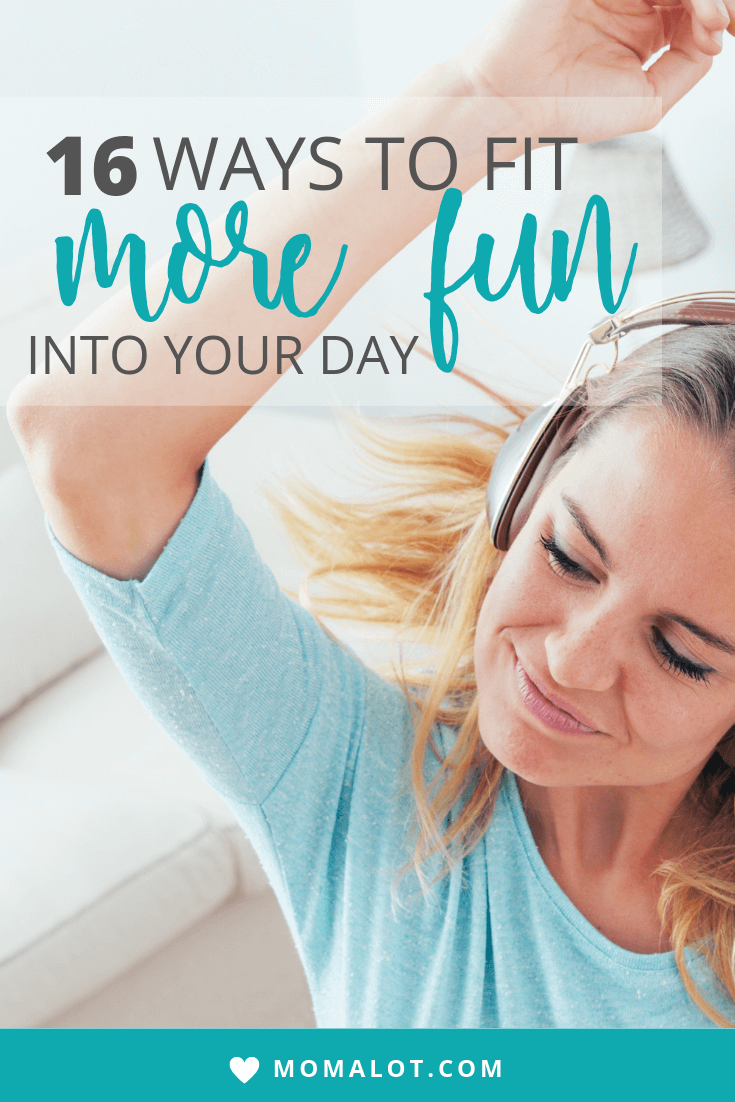 16 Ways to Fit More Fun into Your Day