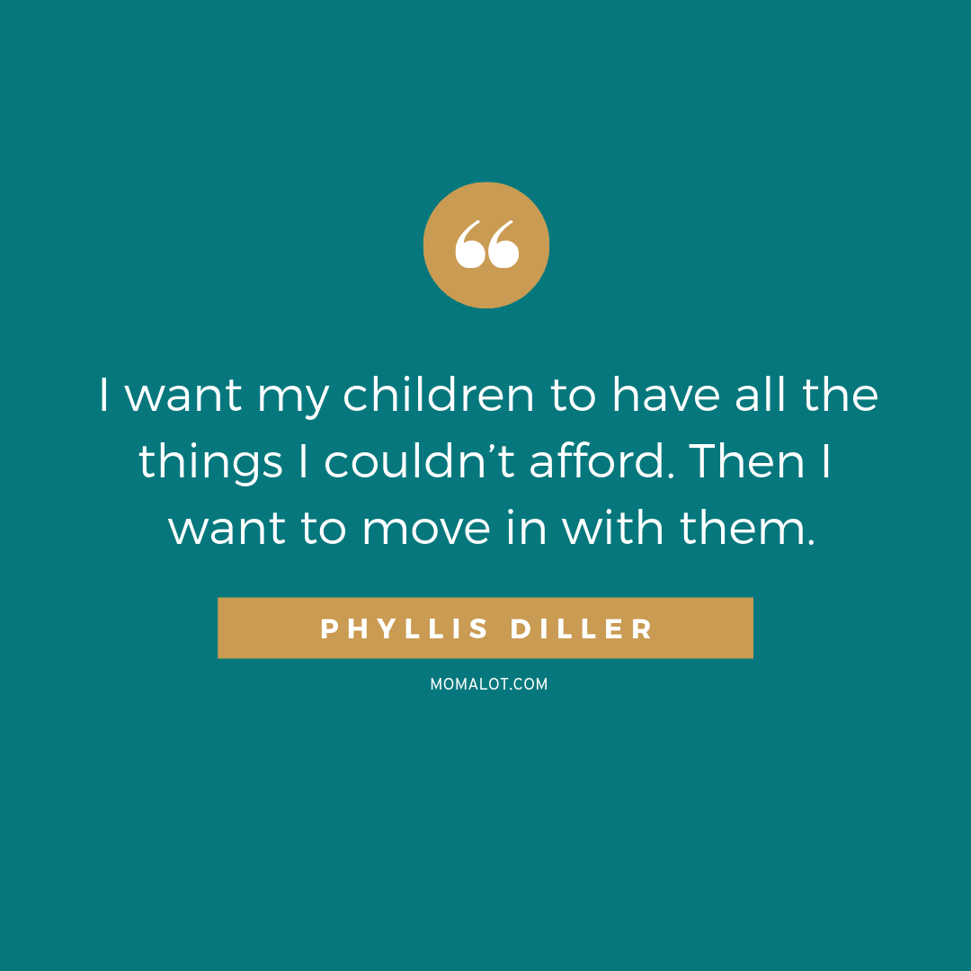 funny fun favorite mom quotes and memes that will make you laugh giggle and want more - phyllis diller