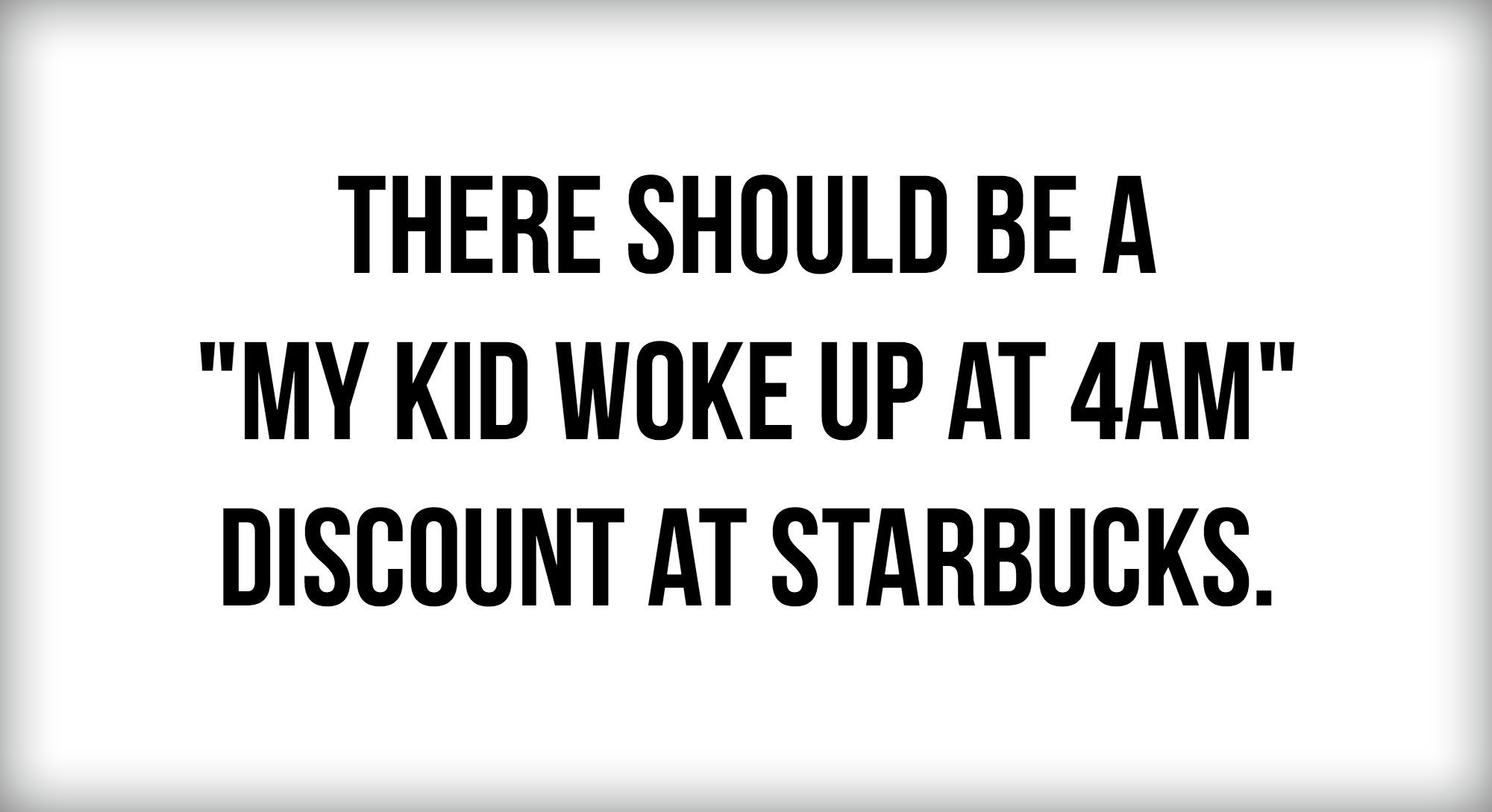 funny fun favorite mom quotes and memes that will make you laugh giggle and want more - There should be a my kids woke up at 4am discount at starbucks